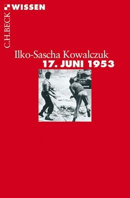 Ilko-Sascha Kowalczuk: 17. Juni 1953. Geschichte eines Aufstandes. C. H. Beck, Berlin 2013. 128 S., ca. XX Fr.