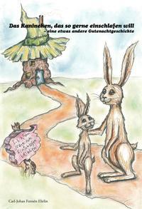 «Das Kaninchen, das so gerne einschlafen will – eine etwas andere Gutenachtgeschichte» von von Carl-Johan Forssén Ehrlin. Als Download oder Taschenbuch erhältlich bei Amazon.de