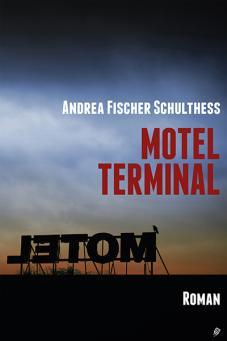 Der Erstlingsroman «Motel Terminal» von Andrea Fischer Schulthess. (PD)