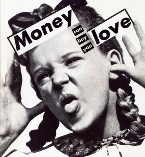 Geld kann Dir Liebe kaufen: Collage von Barbara Kruger. Heute könnte es auch umgekehrt gelten.
